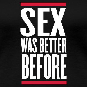 Schwarz sex was better before T-Shirts - Frauen Premium T-Shirt