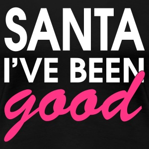 Santa I've Been Good - Dame premium T-shirt