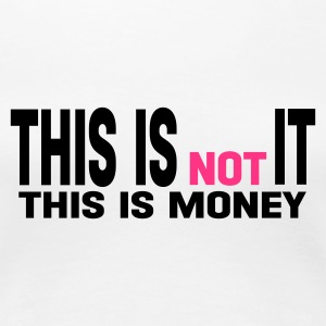 Weiß this is not it - this is money T-Shirts - Frauen Premium T-Shirt