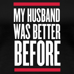 Nero my husband was better before T-shirt - Maglietta Premium da donna