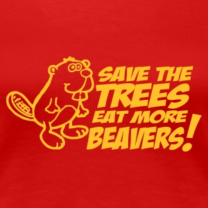 Rot save the trees eat more beavers T-Shirts - Frauen Premium T-Shirt