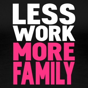 Svart less work more family T-skjorter - Premium T-skjorte for kvinner