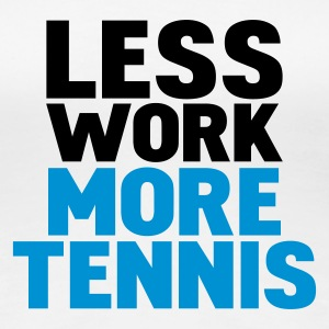 Hvit less work more tennis T-skjorter - Premium T-skjorte for kvinner
