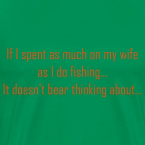 If i spent as much on my wife as i do fishing Fishing T-Shirt - Orange Print - Men's Premium T-Shirt
