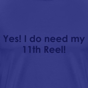 Sky Yes i DO need MY 11th Reel Men's T-Shirts - Men's Premium T-Shirt