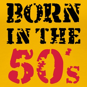 Born in the 50's - Frauen Premium T-Shirt