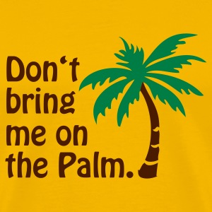 Gelb Don't bring me on the Palm © T-Shirts - Herre premium T-shirt