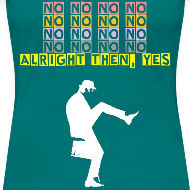 No, no, no, no, no, no, no, alright then, yes - women's shirt