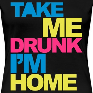 Black Take Me Drunk V2 Women's T-Shirts - Women's Premium T-Shirt