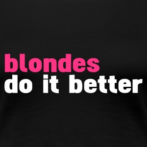 Svart blondes do it better T-skjorter - Premium T-skjorte for kvinner