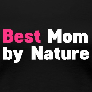 Schwarz best mom by nature T-Shirts - Frauen Premium T-Shirt