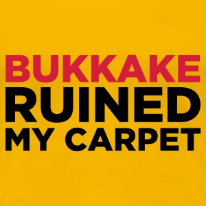 Light pink Bukkake Ruined my Carpet 2 (2c) T-shirts - Dame premium T-shirt