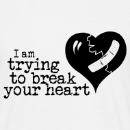 Design ~ I Am Trying To Break Your Heart
