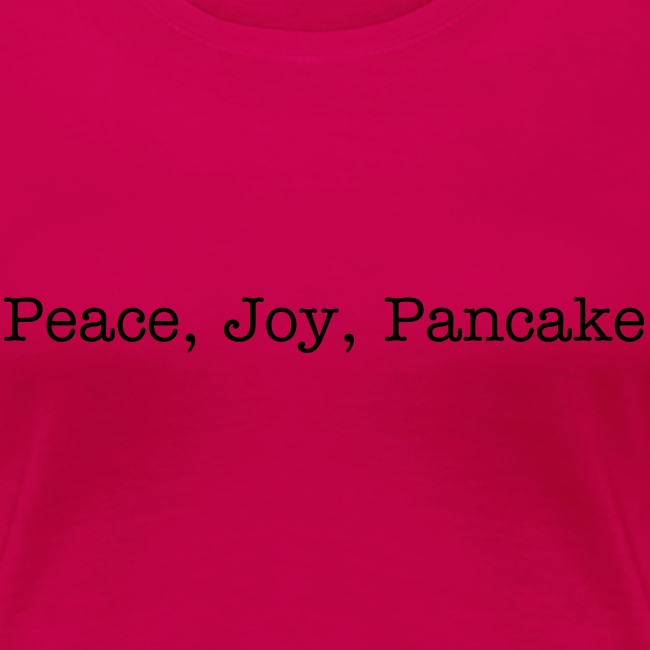 Peace, Joy, Pancake - t-shirt / women/ multi colour - black letters
