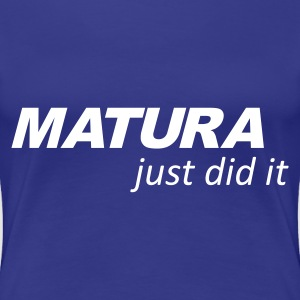 Divablau Matura -  Just did it T-Shirts - Frauen Premium T-Shirt