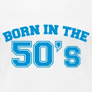 Weiß Born in the 50s T-Shirts - Frauen Premium T-Shirt