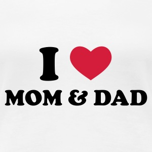 Weiß I Love Mom & Dad T-Shirts - Frauen Premium T-Shirt