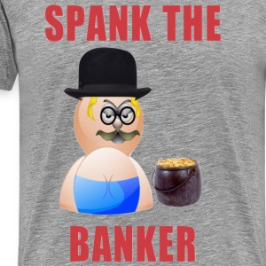 Spank The Banker - Men's Premium T-Shirt