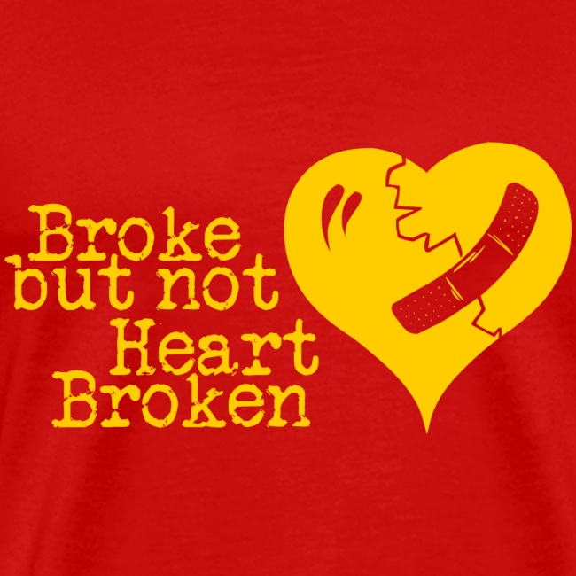 Broke but not Heart Broken