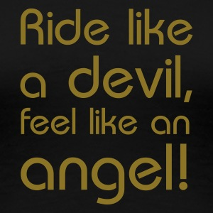 ride like a devil, feel like an  - Frauen Premium T-Shirt