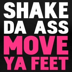 Nero shake da ass move ya feet by wam T-shirt - Maglietta Premium da donna