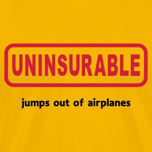 Uninsurable Jumps Out Of Airplanes - Men's Premium T-Shirt