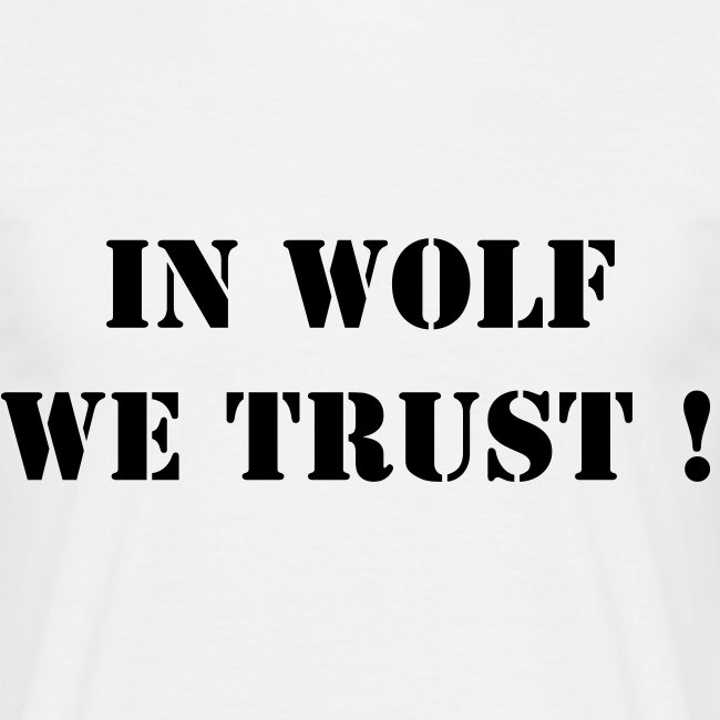 """T-shirt Homme """"In Wolf we trust !"""""""