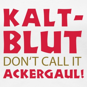 Kaltblut- don't call it Ackergaul - Frauen Premium T-Shirt