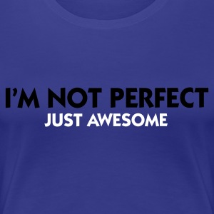 Turquoise I'm not perfect - Just Awesome (2c) T-shirts - Vrouwen Premium T-shirt