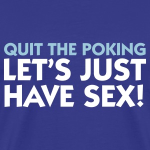 Royal blue Quit Poking - Let's have Sex (2c) Men's T-Shirts - Men's Premium T-Shirt