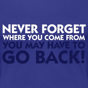 Azul turquesa Forget Where You Come From (2c) Camisetas - Camiseta premium mujer