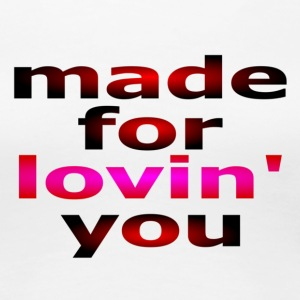 Made For Lovin You Girlyshirt - Frauen Premium T-Shirt