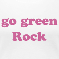 Design ~ go green Rock Women's T