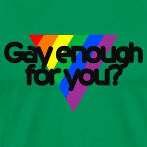 Gay enough for you? (green) - Men's Premium T-Shirt