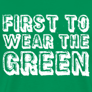 Design ~ First To Wear The Green