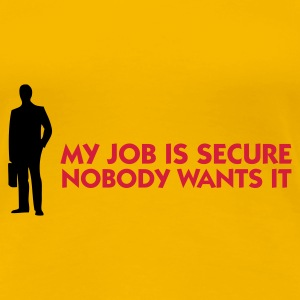 Ljusrosa My Job Is Secure - Nobody wants it (2c) T-shirts - Premium-T-shirt dam