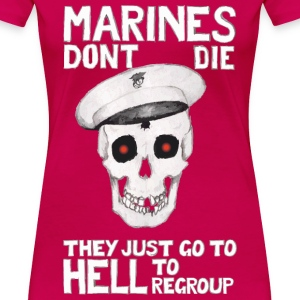 Rubinrot Marines don't die - They just go to Hell to regroup T-Shirts - Frauen Premium T-Shirt