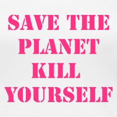 White save the planet kill yourself Women's T-Shirts