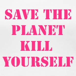 White save the planet kill yourself Women's T-Shirts - Women's Premium T-Shirt