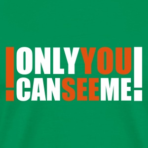 :: only you can see me :-: - Männer Premium T-Shirt