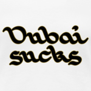 Weiß Dubai sucks © T-Shirts - Premium T-skjorte for kvinner