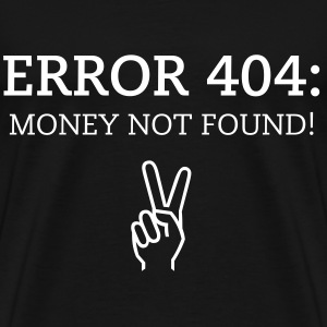 ERROR 404 - MONEY NOT FOUND | Peace | unisex Shirt XXXL - Männer Premium T-Shirt