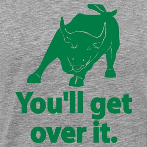 BULL Shirt - You will get over it - Männer Premium T-Shirt