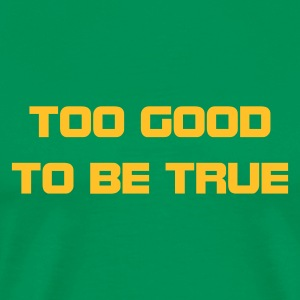 Bottlegreen too_good_to_be_true T-Shirts - Männer Premium T-Shirt