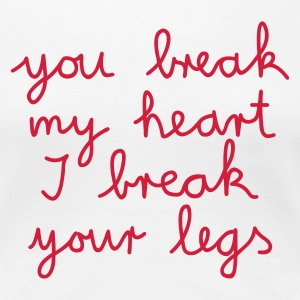 :: you break my heart I break your legs :-: - Koszulka damska Premium
