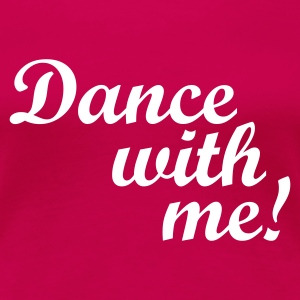 Rosa Dance with me! T-skjorter - Premium T-skjorte for kvinner