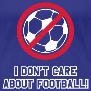 Türkis i do not care about football T-Shirts - Frauen Premium T-Shirt