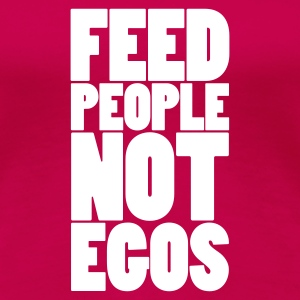 Rosa feed people not egos T-shirts - Premium-T-shirt dam