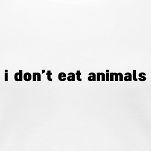 Hvit i don't eat animals T-skjorter - Premium T-skjorte for kvinner