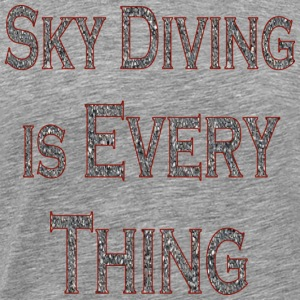 Sky Diving Is Every Thing - Men's Premium T-Shirt
